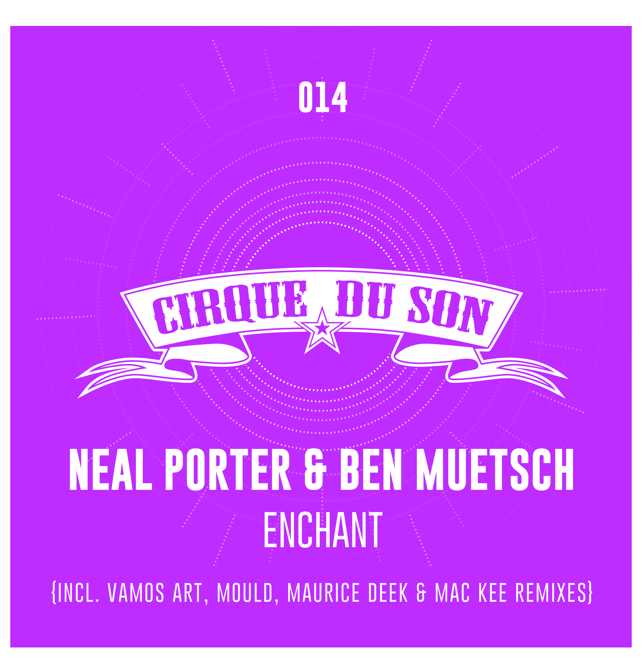 CIRQ014 Neal Porter & Ben Muetsch - Enchant (Incl. Vamos Art, Maurice Deek & Mac Kee, Mould Remixes)