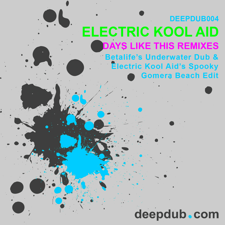 deepdub004 - Electric Kool Aid - Days Like This Remixes